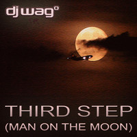 DJ Wag - Third Step (Man On The Moon)