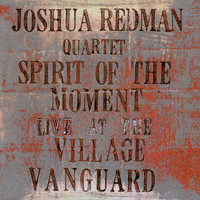 Joshua Redman - Spirit Of The Moment: Live At The Village Vanguard