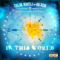 Reflection Eternal: Talib Kweli & HiTek - In This World (Explicit)
