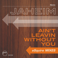Jaheim - Ain't Leavin Without You  [eSquire Mixes]