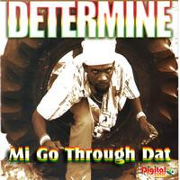 Determine - Mi Go Through Dat