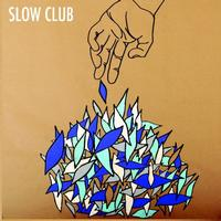 Slow Club - It Doesn't Have To Be Beautiful