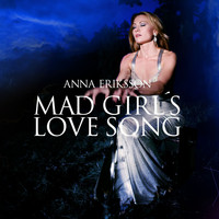 Anna Eriksson - Mad Girl's Love Song