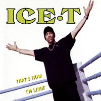 Ice T - That's How I'm Livin' (Explicit)