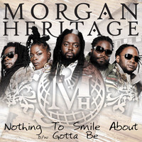 Morgan Heritage - Nothing To Smile About b/w Gotta Be