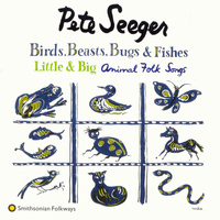 Pete Seeger - Birds, Beasts, Bugs and Fishes (Little and Big)