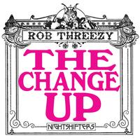 Rob Threezy - The Change Up