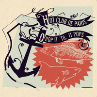Hot Club De Paris - Drop It 'Til It Pops