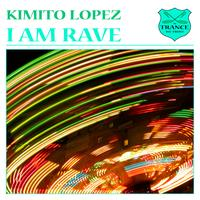Kimito Lopez - I Am Rave