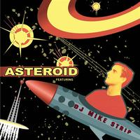 Asteroid featuring DJ Mike Strip - Asteroid