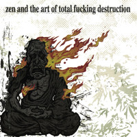 Total Fucking Destruction - Zen And The Art Of Total Fucking Destruction