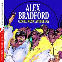 Alex Bradford - Gospel Music Anthology: Alex Bradford (Digitally Remastered)