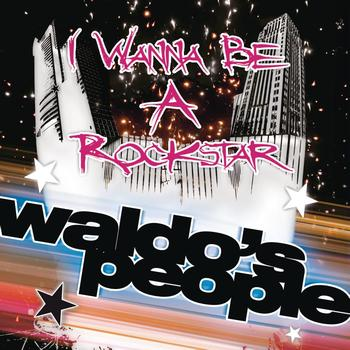 Waldo's People - I Wanna Be A Rockstar