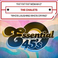 The Chalets - Fat Fat Fat Mom-Mi-O / Who's Laughing Who's Crying - Single