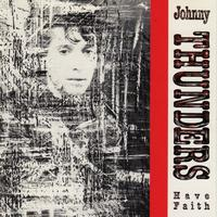 Johnny Thunders - Have Faith