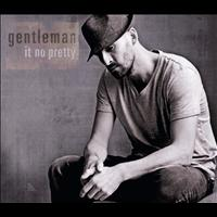 Gentleman - It No Pretty (ROW Version)