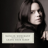 Natalie Merchant - Selections From The Album Leave Your Sleep