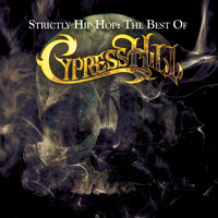 Cypress Hill - Strictly Hip Hop: The Best Of Cypress Hill (Explicit)