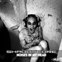 Shadowcore - Noises In My Head (Explicit)
