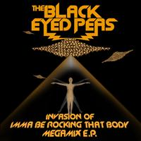 The Black Eyed Peas - Invasion Of Imma Be Rocking That Body - Megamix E.P.