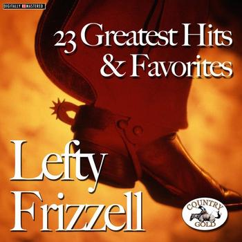 Lefty Frizzell - 23 Greatest His & Favorites