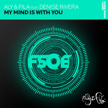 Aly & Fila feat. Denise Rivera - My Mind Is With You