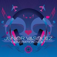 Junior Vasquez - Generation Next (Full Track Version)