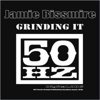 Jamie Bissmire featuring Alex Peace - Grinding It