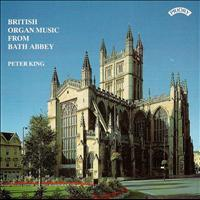 Peter King - British Organ Music from Bath Abbey
