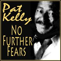Pat Kelly - No Further Fears