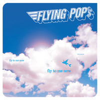 Flying Pop's - Fly to me now