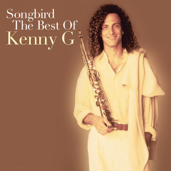 Kenny G - Songbird: The Best Of Kenny G