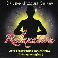 Docteur Jean-Jacques Sibireff - Relaxation: Auto décontraction concentrative (Training autogène)