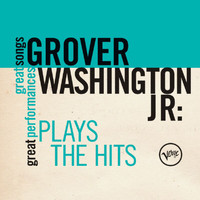 GROVER WASHINGTON, JR. - Plays The Hits (Great Songs/Great Performances)
