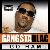 Gangsta Blac - Go Ham - Single