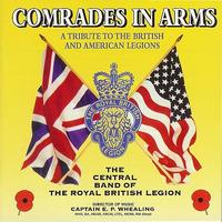 The Central Band Of The Royal British Legion - Comrades in Arms, a Tribute to the British and American Legions
