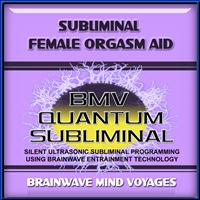 Brainwave Mind Voyages - Subliminal Female Orgasm Aid