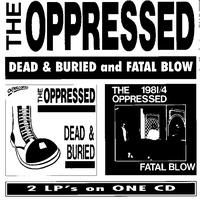 The Oppressed - Dead And Buried And Fatal Blow