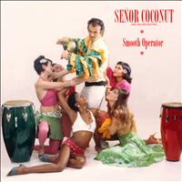 Senor Coconut - Smooth Operator