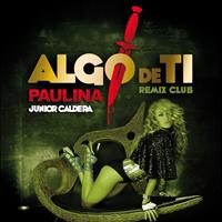 Paulina Rubio - Algo De Ti (Remix Club Junior Caldera)