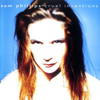Sam Phillips - Cruel Inventions