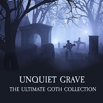 Various Artists - Unquiet Grave - The Ultimate Goth Collection