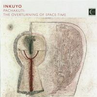 Inkuyo - SOUTH AMERCIA Inkuyo: Pachakuti - The Overturning of Space-time