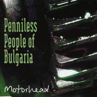 Penniless People Of Bulgaria - Motorhead