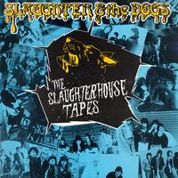 Slaughter And The Dogs - The Slaughterhouse Tapes