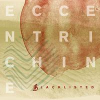 Blacklisted - Eccentrichine