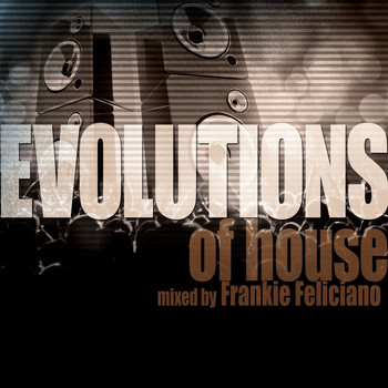 Various Artists - Evolutions of House Mixed by Frankie Feliciano