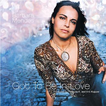 Barbara Mendes - Got to Be in Love