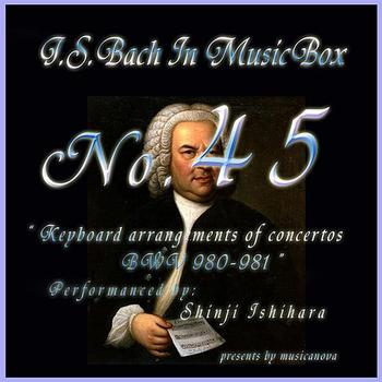 Shinji Ishihara - Bach In Musical Box 45/Keyboard Arrangements Of Concertos Bwv 980 - 981