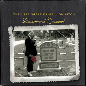 Various Artists - The Late Great Daniel Johnston: Discovered Covered